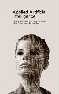 eBook Applied Artificial Intelligence - Neural networks and deep learning with Python and TensorFlow